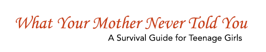 What Your Mother Never Told You - Finally A Book Written For Our Daughters